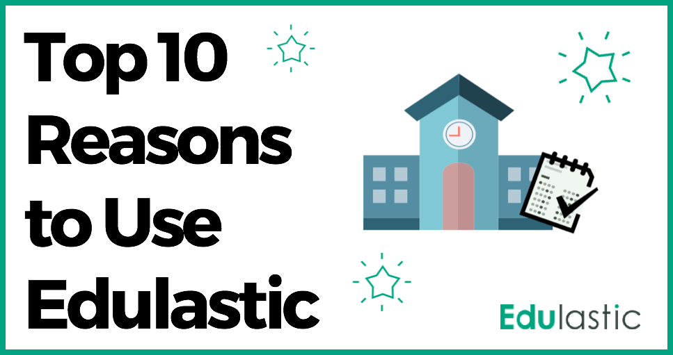 Top 10 Reasons to Use Edulastic in Your Classroom
